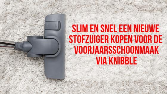Snel en slim en nieuwe stofzuiger kopen voor de voorjaarsschoonmaak via Knibble