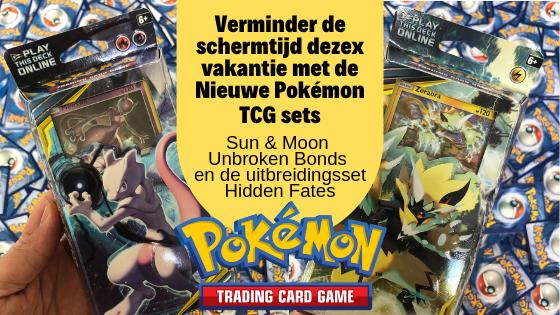 Verminder de schermtijd met de Pokémon TCG sets - Sun & Moon Unbroken Bonds en Hidden Fates