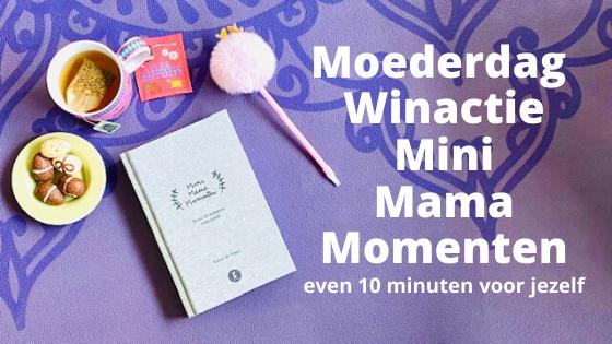 Moederdag Winactie | Mini Mama Momenten - even 10 minuten voor jezelf