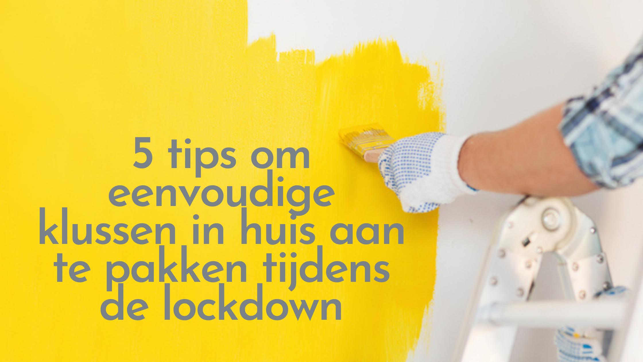 5 tips om eenvoudige klussen in huis aan te pakken tijdens de lockdown