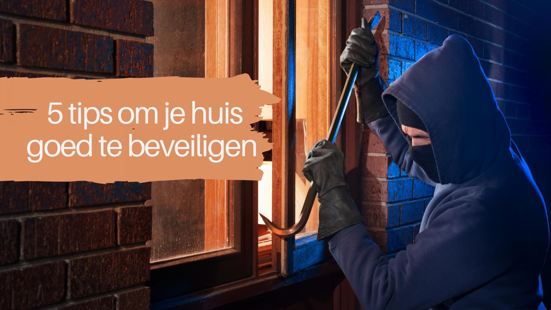 5 tips om je huis goed te beveiligen